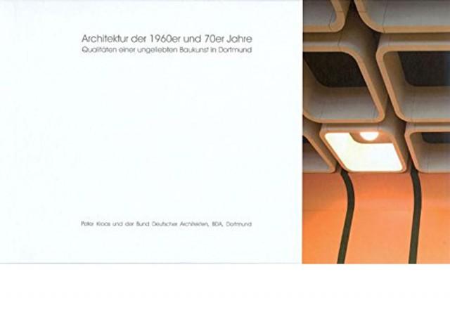 Architektur der 1960er und 70er Jahre: Qualitäten einer ungeliebten Baukunst in Dortmund